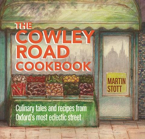 The Cowley Road Cookbook – Culinary Tales and Recipes from Oxford's Most Eclectic Street by Martin Stott