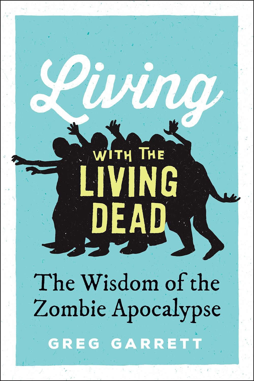 Living with the Living Dead: The Wisdom of the Zombie Apocalypse with Greg Garrett