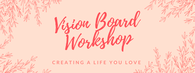 Vision Board Workshop - Creating a Life You Love