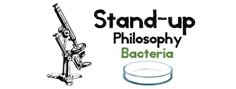 Stand-up Philosophy: Bacteria